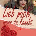 Liebesromane: Lieb mich, wenn du kannst