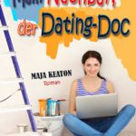 Maja Keaton: Mein Nachbar, der Dating-Doc