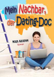 Mein Nachbar, der Dating-Doc - der neue Liebesroman von Maja Keaton