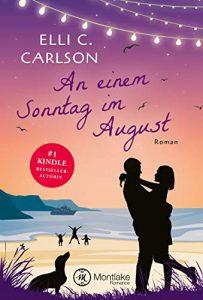 Elli C. Carlson: An einem Sonntag im August, Roman; Kindle E-Book und Taschenbuch auf Amazon