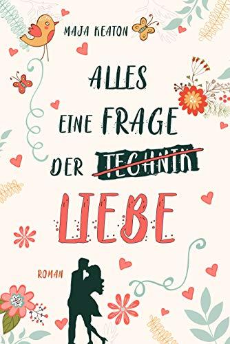 Alles eine Frage der Liebe - Liebesroman von Maja Keaton